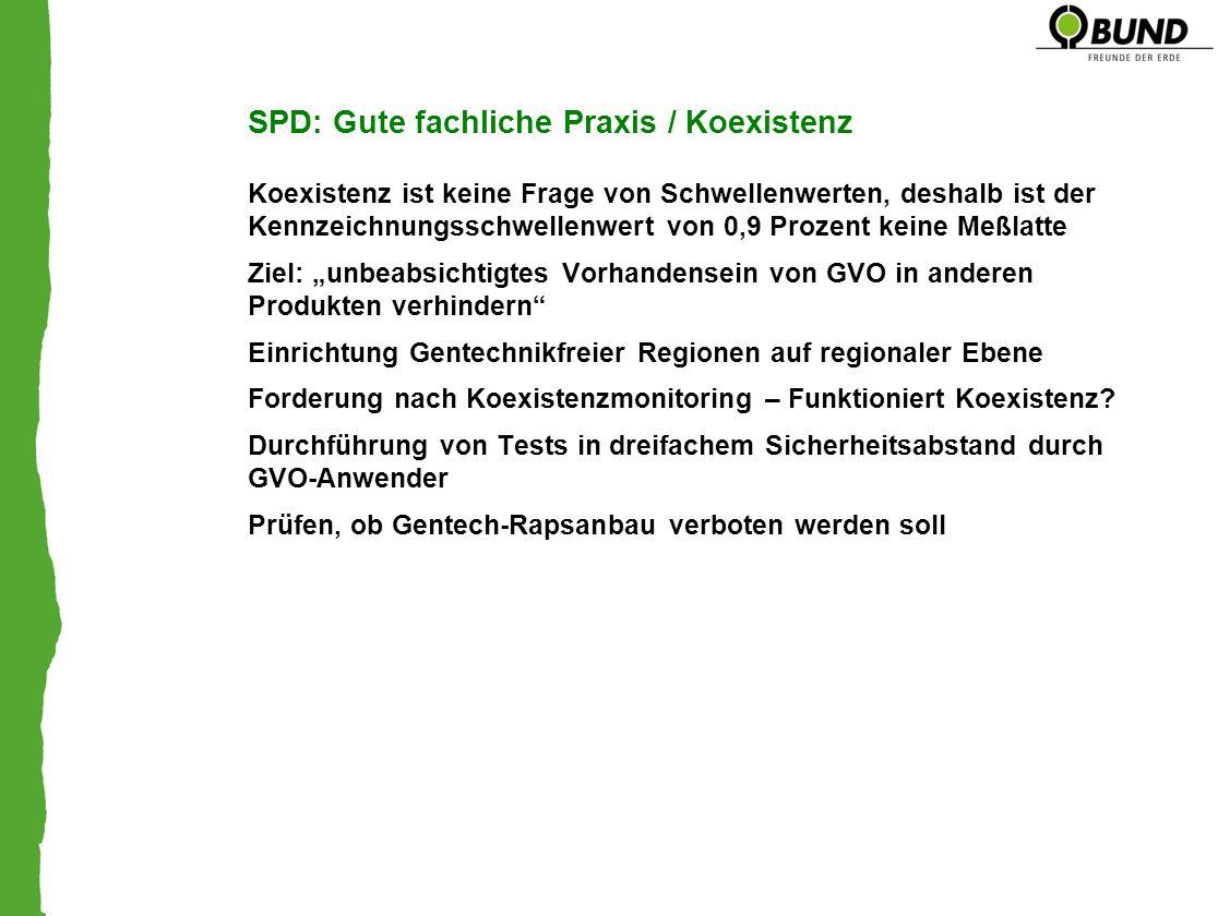 SPD: Gute fachliche Praxis / Koexistenz Koexistenz ist keine Frage von Schwellenwerten, deshalb ist der Kennzeichnungsschwellenwert von 0,9 Prozent ke