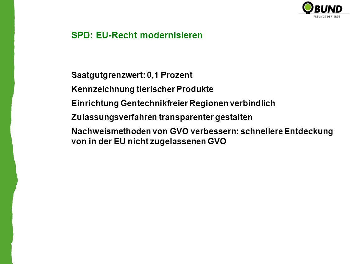SPD: EU-Recht modernisieren Saatgutgrenzwert: 0,1 Prozent Kennzeichnung tierischer Produkte Einrichtung Gentechnikfreier Regionen verbindlich Zulassun