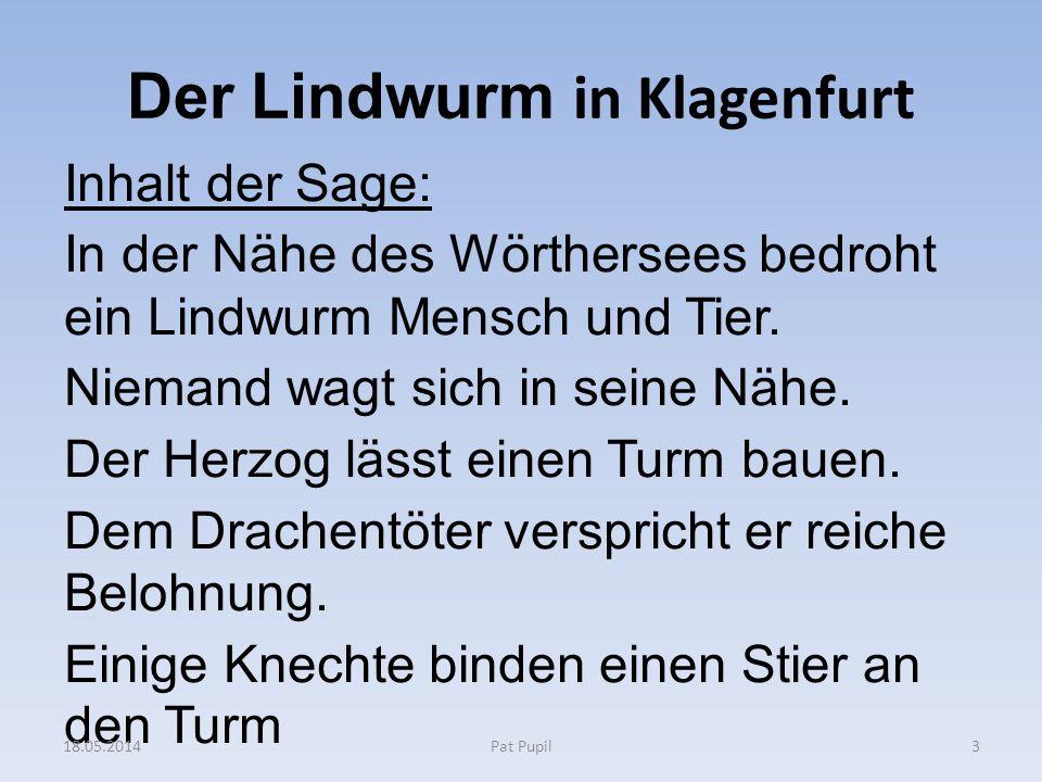 Der Lindwurm in Klagenfurt Inhalt der Sage: In der Nähe des Wörthersees bedroht ein Lindwurm Mensch und Tier. Niemand wagt sich in seine Nähe. Der Her
