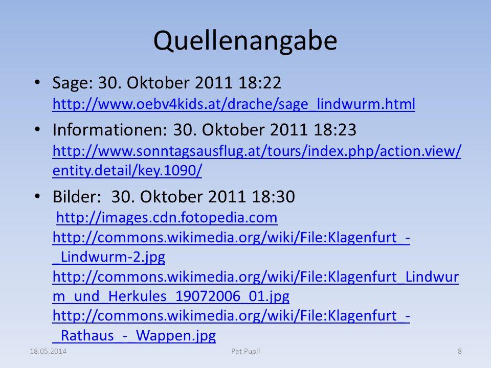 Quellenangabe Sage: 30. Oktober 2011 18:22 http://www.oebv4kids.at/drache/sage_lindwurm.html http://www.oebv4kids.at/drache/sage_lindwurm.html Informa