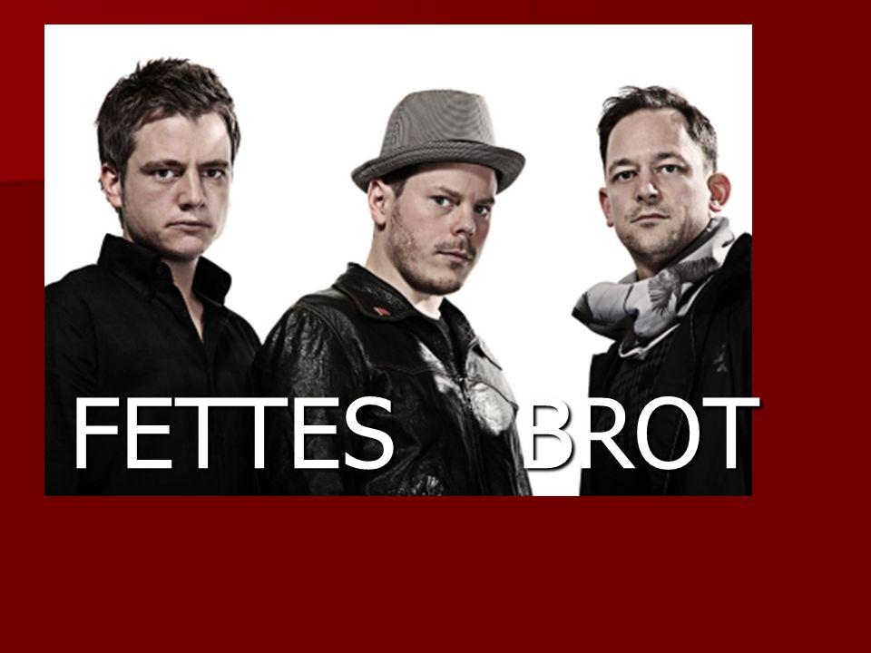 FETTES BROT FETTES BROT