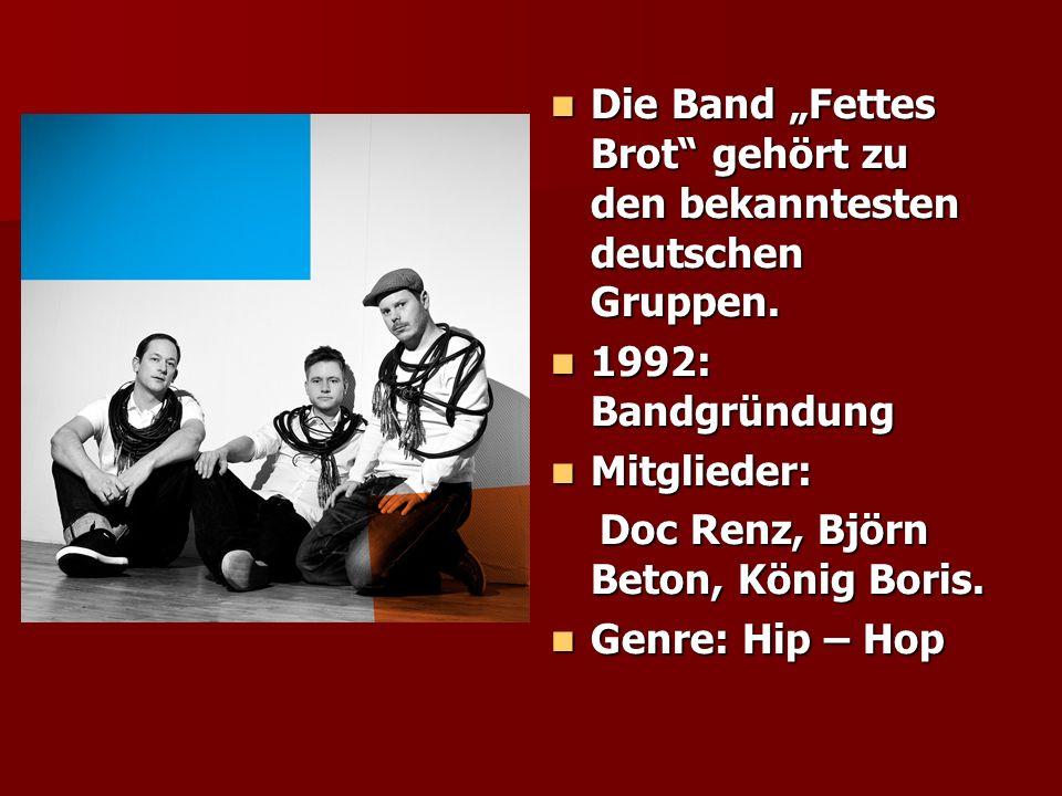 Die Band Fettes Brot gehört zu den bekanntesten deutschen Gruppen. Die Band Fettes Brot gehört zu den bekanntesten deutschen Gruppen. 1992: Bandgründu