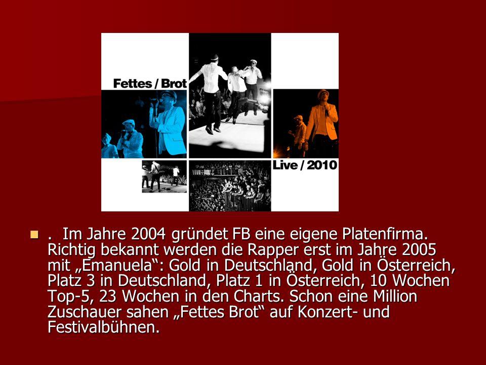 Im Jahre 2004 gründet FB eine eigene Platenfirma.