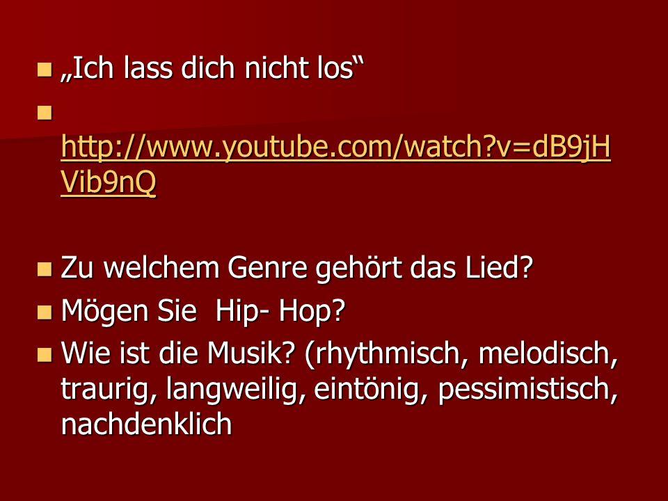 Ich lass dich nicht los Ich lass dich nicht los http://www.youtube.com/watch v=dB9jH Vib9nQ http://www.youtube.com/watch v=dB9jH Vib9nQ http://www.youtube.com/watch v=dB9jH Vib9nQ http://www.youtube.com/watch v=dB9jH Vib9nQ Zu welchem Genre gehört das Lied.