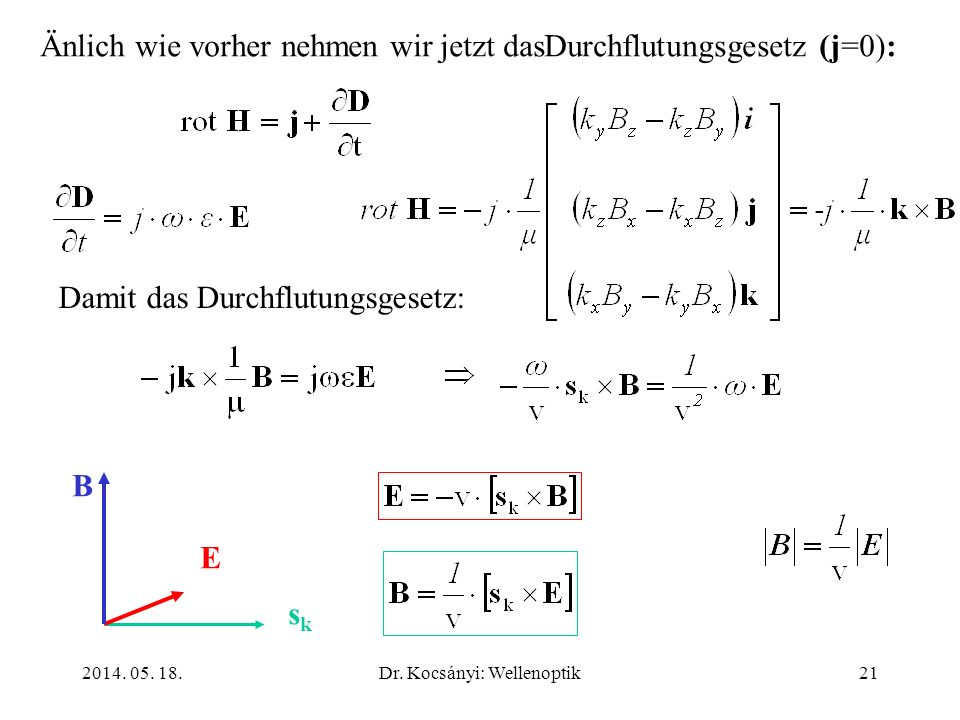 2014. 05. 18.Dr. Kocsányi: Wellenoptik21 Änlich wie vorher nehmen wir jetzt dasDurchflutungsgesetz (j=0): Damit das Durchflutungsgesetz: sksk E B