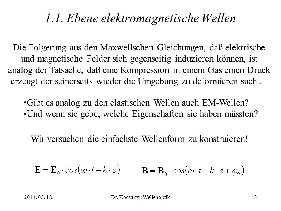 2014. 05. 18.Dr. Kocsányi: Wellenoptik3 1.1. Ebene elektromagnetische Wellen Die Folgerung aus den Maxwellschen Gleichungen, daß elektrische und magne