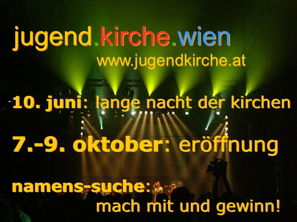 jugend.kirche.wien 10. juni: lange nacht der kirchen 7.-9. oktober: eröffnung namens-suche: mach mit und gewinn! 10. juni: lange nacht der kirchen 7.-