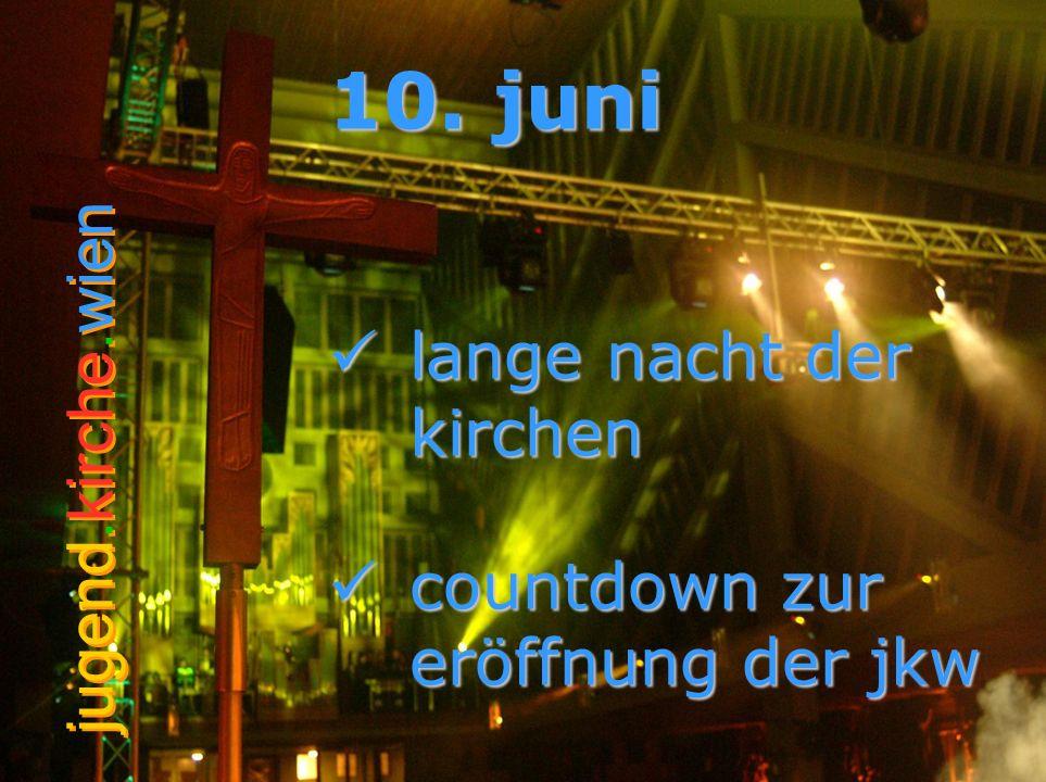 jugend.kirche.wien 10. juni lange nacht der kirchen lange nacht der kirchen countdown zur eröffnung der jkw countdown zur eröffnung der jkw