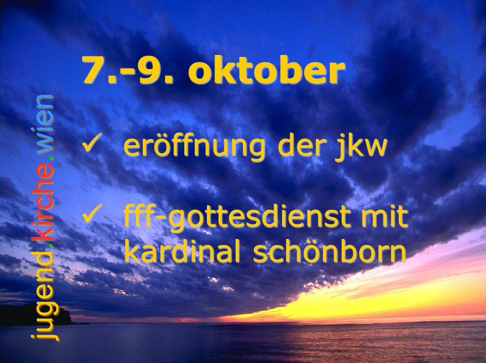 jugend.kirche.wien 7.-9. oktober eröffnung der jkw eröffnung der jkw fff-gottesdienst mit kardinal schönborn fff-gottesdienst mit kardinal schönborn