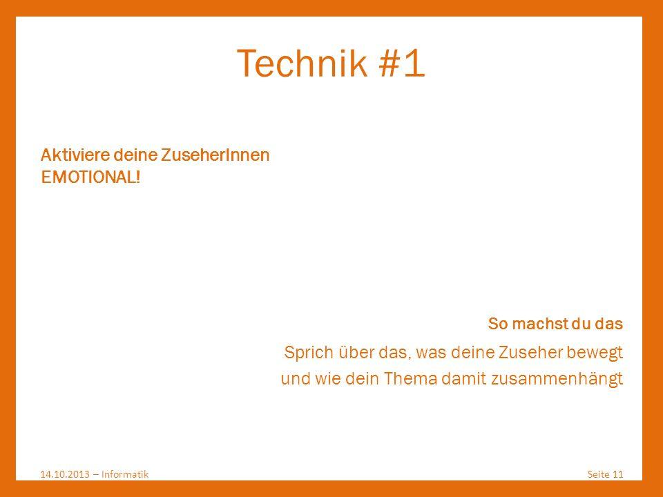 Technik #1 14.10.2013 – InformatikSeite 11 Aktiviere deine ZuseherInnen EMOTIONAL! So machst du das Sprich über das, was deine Zuseher bewegt und wie