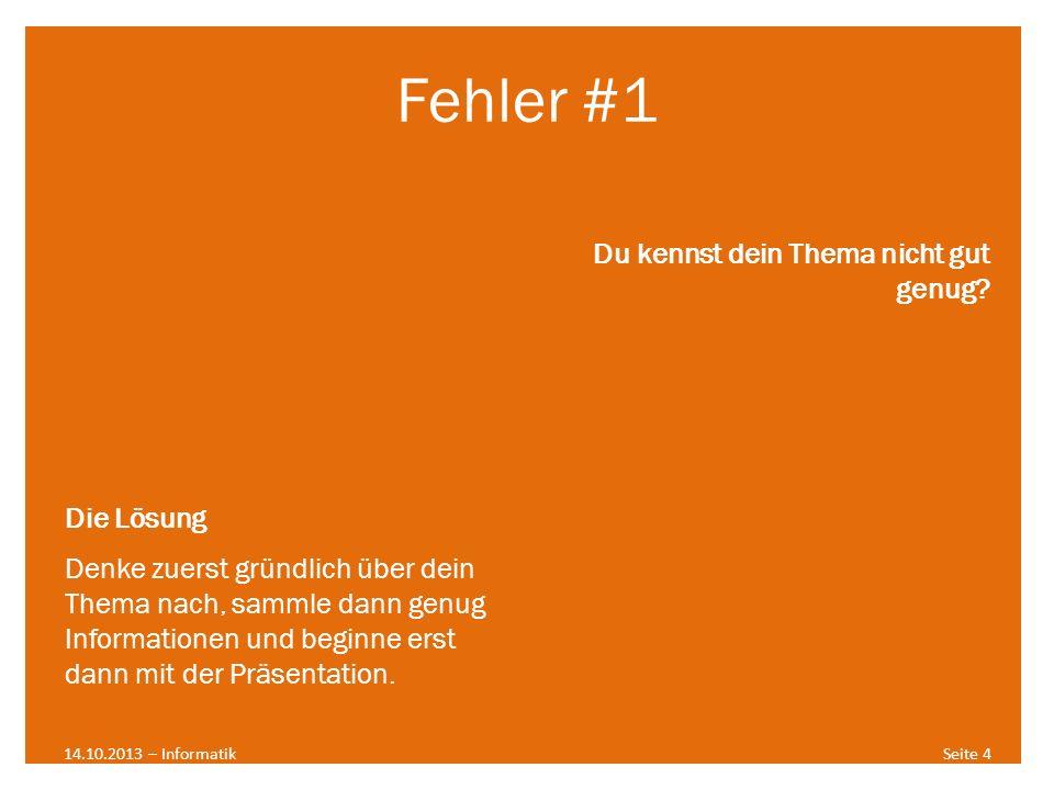 Fehler #2 14.10.2013 – InformatikSeite 5 Die Folien sind NICHT (!!!) deine Präsentation.