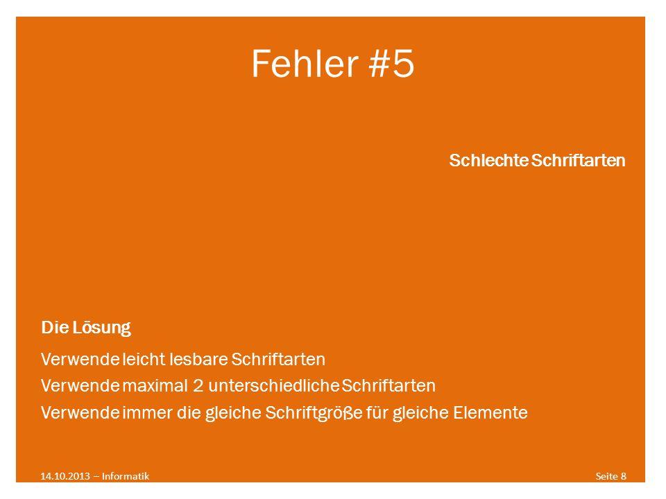 Fehler #5 14.10.2013 – InformatikSeite 8 Schlechte Schriftarten Die Lösung Verwende leicht lesbare Schriftarten Verwende maximal 2 unterschiedliche Sc