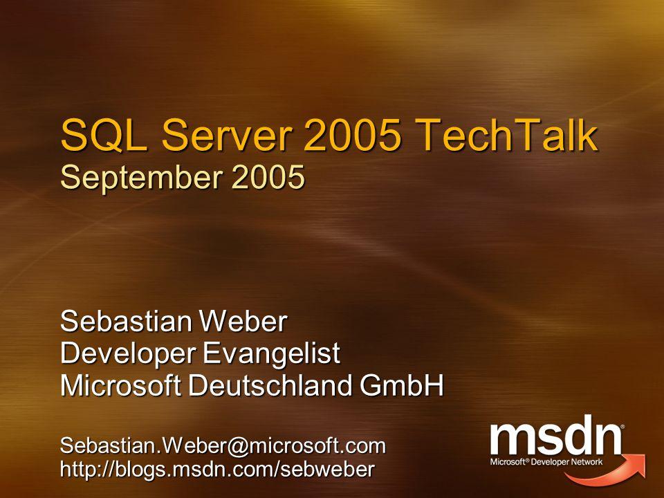 SQL Server 2005 TechTalk September 2005 Sebastian Weber Developer Evangelist Microsoft Deutschland GmbH Sebastian.Weber@microsoft.comhttp://blogs.msdn