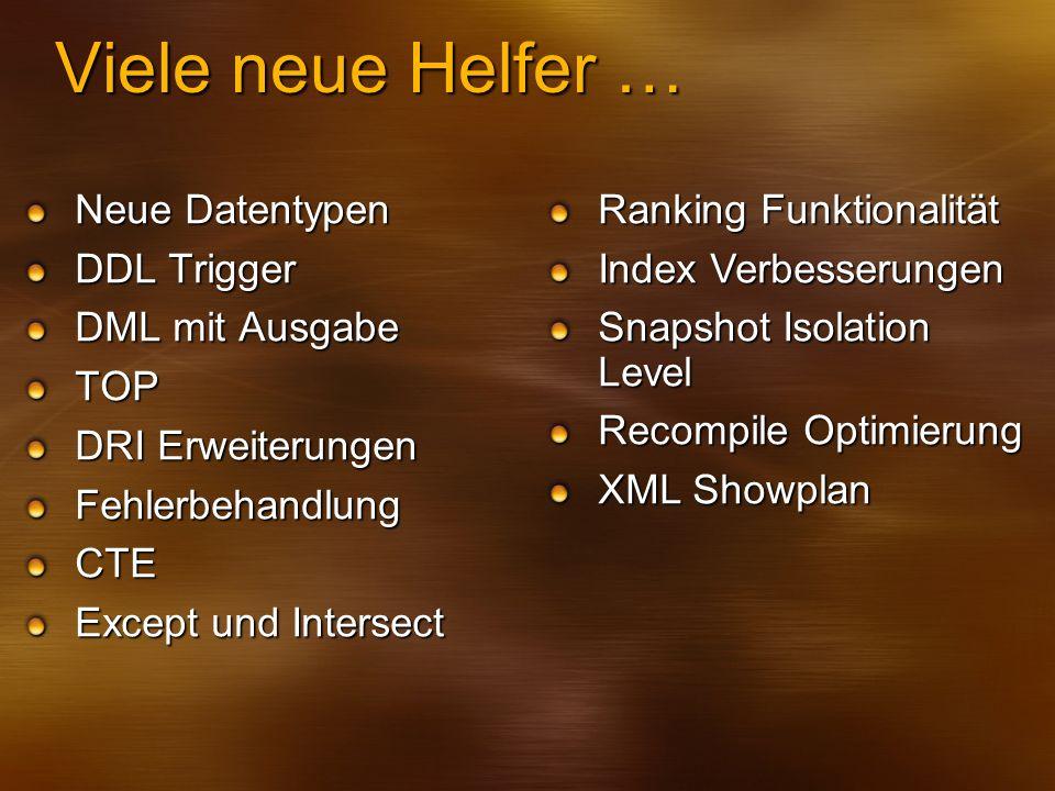 Viele neue Helfer … Neue Datentypen DDL Trigger DML mit Ausgabe TOP DRI Erweiterungen FehlerbehandlungCTE Except und Intersect Ranking Funktionalität