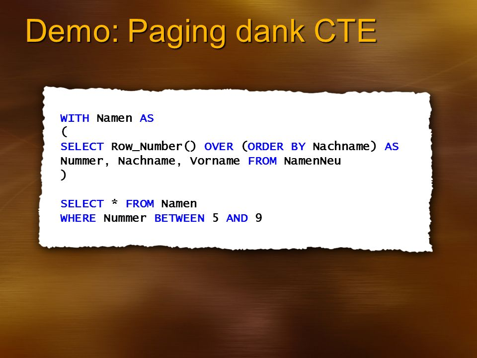 Demo: Paging dank CTE WITH Namen AS ( SELECT Row_Number() OVER (ORDER BY Nachname) AS Nummer, Nachname, Vorname FROM NamenNeu ) SELECT * FROM Namen WH