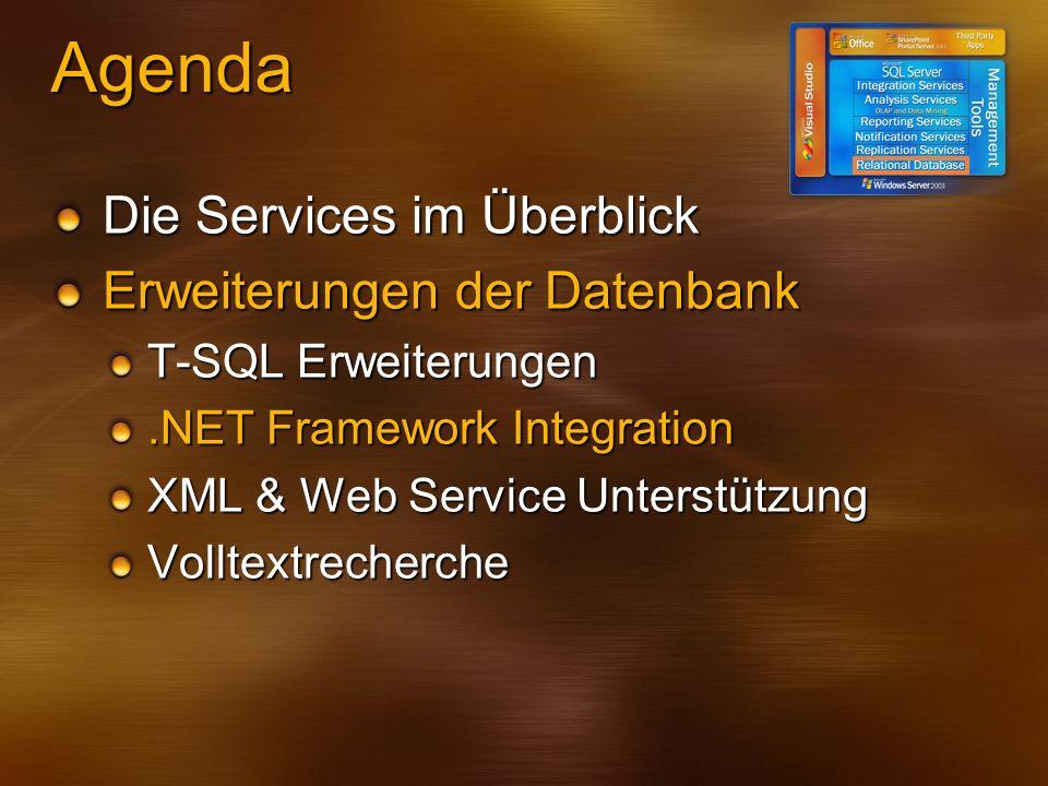 Agenda Die Services im Überblick Erweiterungen der Datenbank T-SQL Erweiterungen.NET Framework Integration XML & Web Service Unterstützung Volltextrec