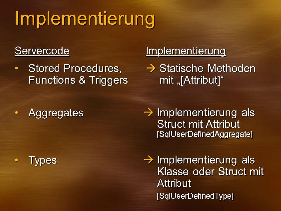 Implementierung ImplementierungServercode Statische Methoden mit [Attribut] Statische Methoden mit [Attribut] Stored Procedures, Functions & TriggersS