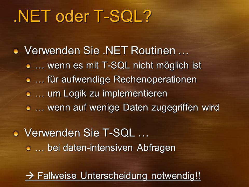.NET oder T-SQL? Verwenden Sie.NET Routinen … … wenn es mit T-SQL nicht möglich ist … für aufwendige Rechenoperationen … um Logik zu implementieren …