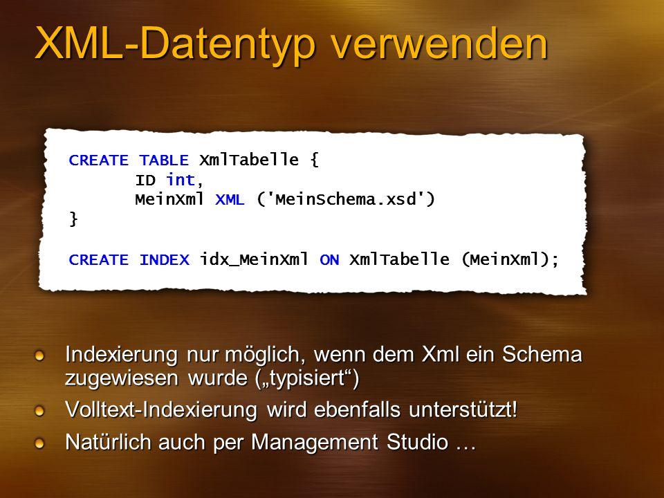 XML-Datentyp verwenden Indexierung nur möglich, wenn dem Xml ein Schema zugewiesen wurde (typisiert) Volltext-Indexierung wird ebenfalls unterstützt!