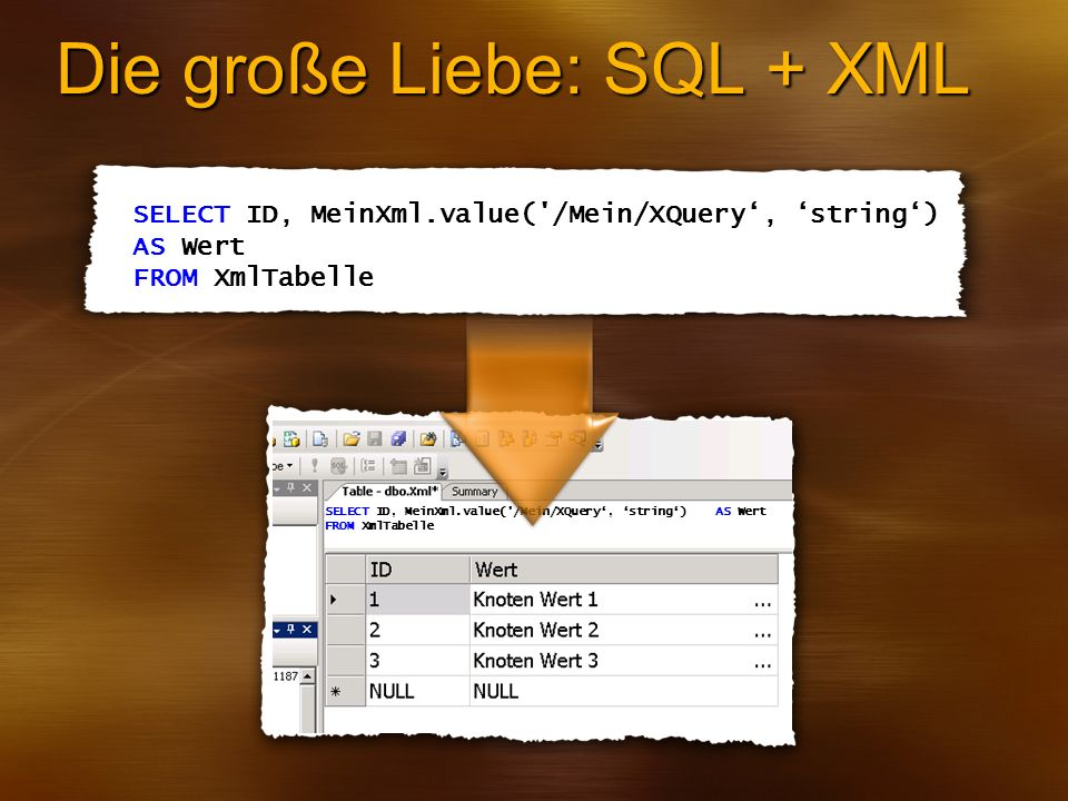 Die große Liebe: SQL + XML SELECT ID, MeinXml.value('/Mein/XQuery, string) AS Wert FROM XmlTabelle SELECT ID, MeinXml.value('/Mein/XQuery, string) AS