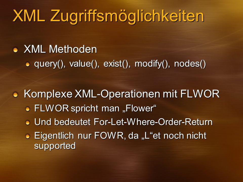 XML Zugriffsmöglichkeiten XML Methoden query(), value(), exist(), modify(), nodes() Komplexe XML-Operationen mit FLWOR FLWOR spricht man Flower Und be