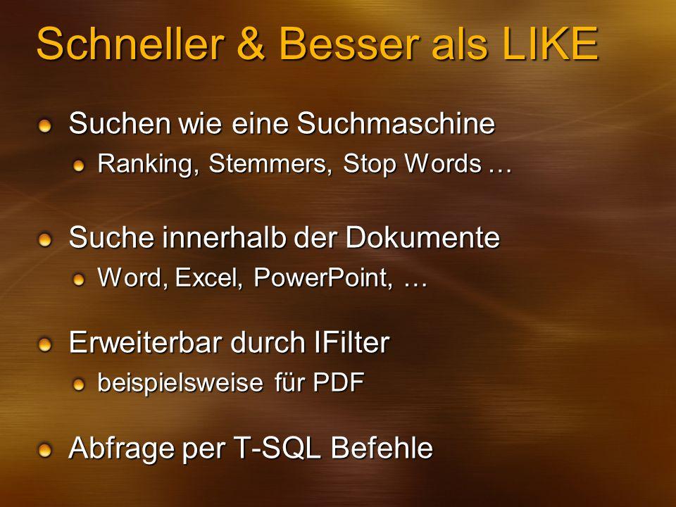 Schneller & Besser als LIKE Suchen wie eine Suchmaschine Ranking, Stemmers, Stop Words … Suche innerhalb der Dokumente Word, Excel, PowerPoint, … Erwe