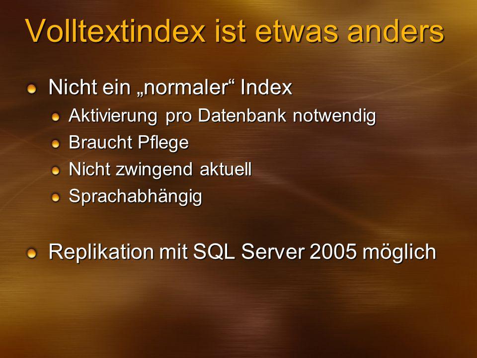 Volltextindex ist etwas anders Nicht ein normaler Index Aktivierung pro Datenbank notwendig Braucht Pflege Nicht zwingend aktuell Sprachabhängig Repli