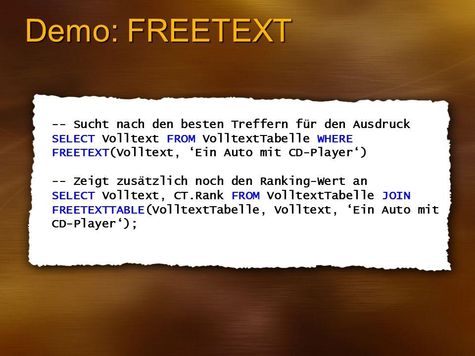 Demo: FREETEXT -- Sucht nach den besten Treffern für den Ausdruck SELECT Volltext FROM VolltextTabelle WHERE FREETEXT(Volltext, Ein Auto mit CD-Player