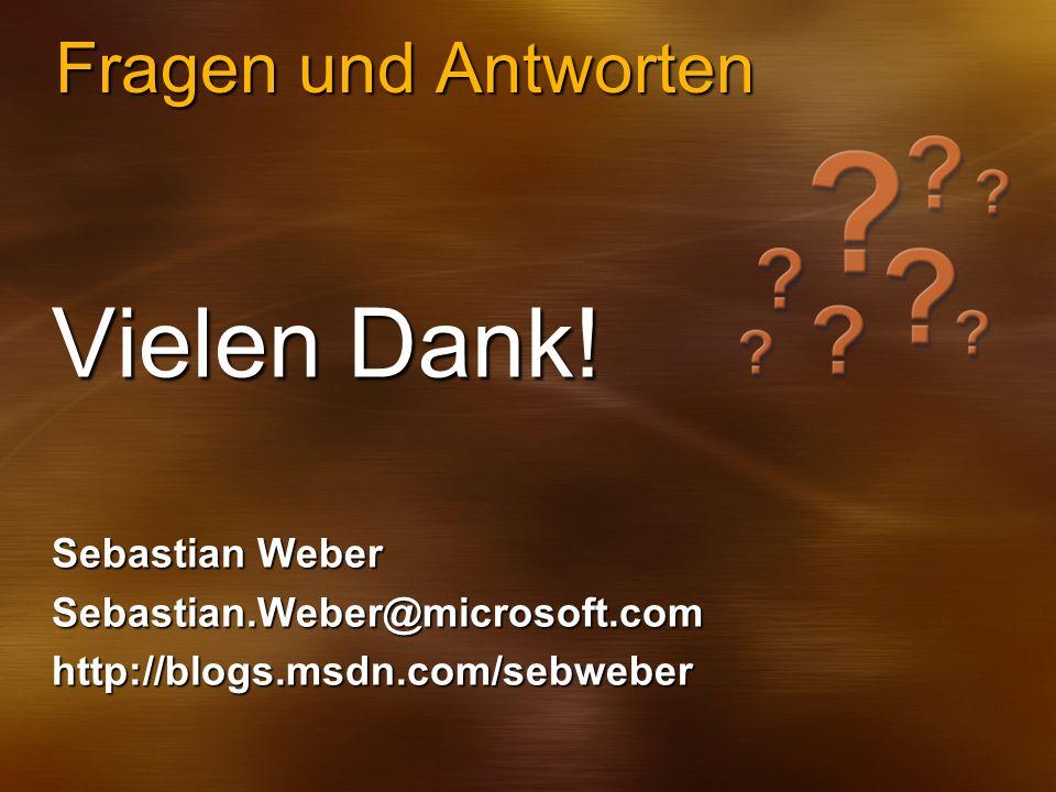 Fragen und Antworten Vielen Dank! Sebastian Weber Sebastian.Weber@microsoft.comhttp://blogs.msdn.com/sebweber