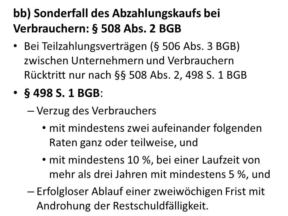 bb) Sonderfall des Abzahlungskaufs bei Verbrauchern: § 508 Abs. 2 BGB Bei Teilzahlungsverträgen (§ 506 Abs. 3 BGB) zwischen Unternehmern und Verbrauch