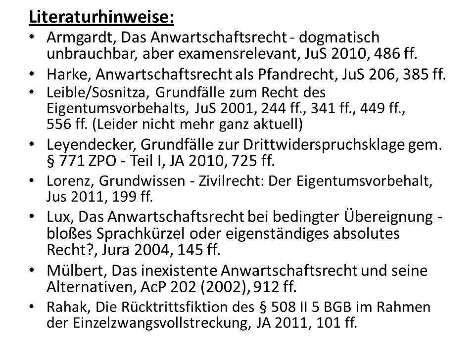 Literaturhinweise: Armgardt, Das Anwartschaftsrecht - dogmatisch unbrauchbar, aber examensrelevant, JuS 2010, 486 ff. Harke, Anwartschaftsrecht als Pf
