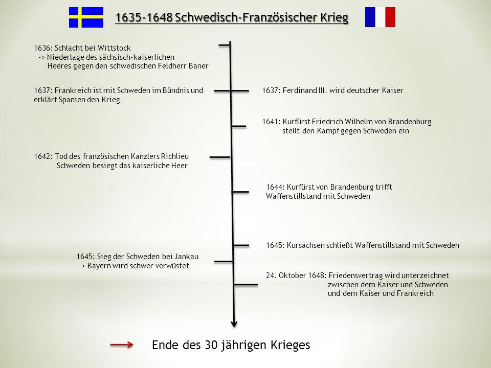 1635-1648 Schwedisch-Französischer Krieg 1636: Schlacht bei Wittstock -> Niederlage des sächsisch-kaiserlichen Heeres gegen den schwedischen Feldherr Baner 1637: Ferdinand III.
