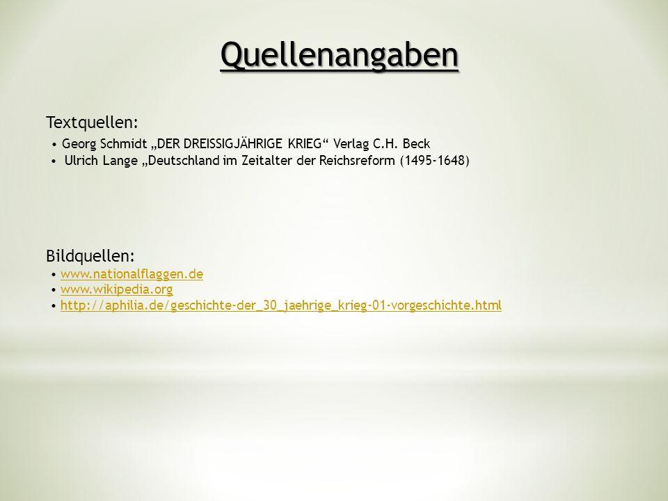 Quellenangaben Textquellen: Georg Schmidt DER DREISSIGJÄHRIGE KRIEG Verlag C.H. Beck Ulrich Lange Deutschland im Zeitalter der Reichsreform (1495-1648