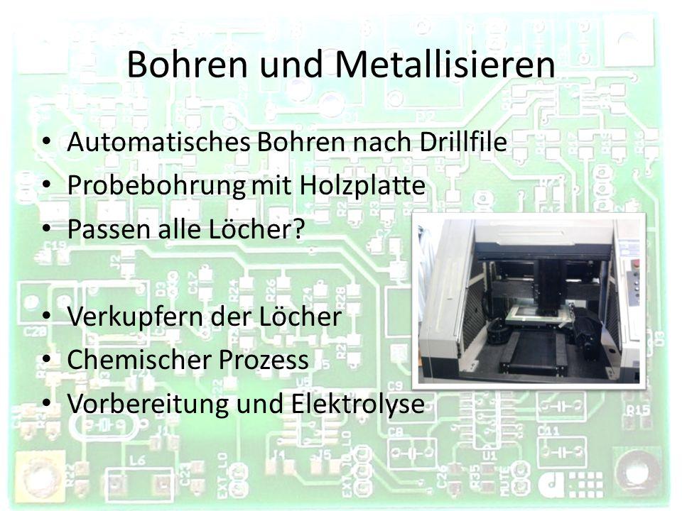 Bohren und Metallisieren Automatisches Bohren nach Drillfile Probebohrung mit Holzplatte Passen alle Löcher? Verkupfern der Löcher Chemischer Prozess