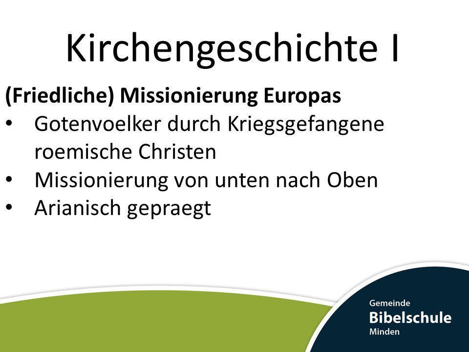 Kirchengeschichte I (Friedliche) Missionierung Europas Gotenvoelker durch Kriegsgefangene roemische Christen Missionierung von unten nach Oben Arianis