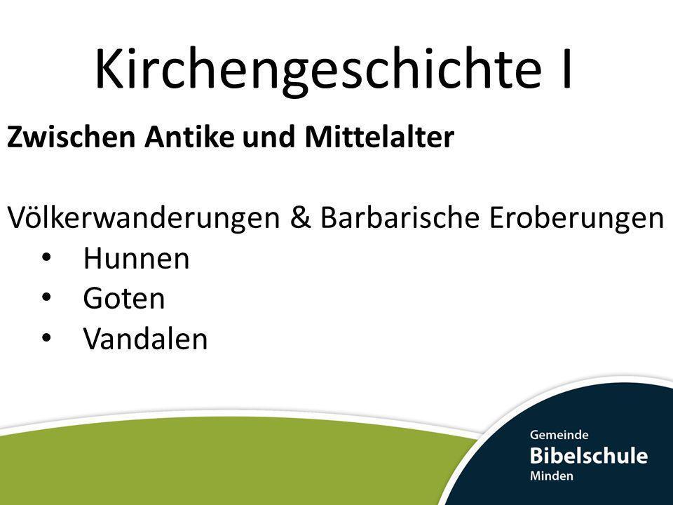 Kirchengeschichte I Zwischen Antike und Mittelalter Völkerwanderungen & Barbarische Eroberungen Hunnen Goten Vandalen