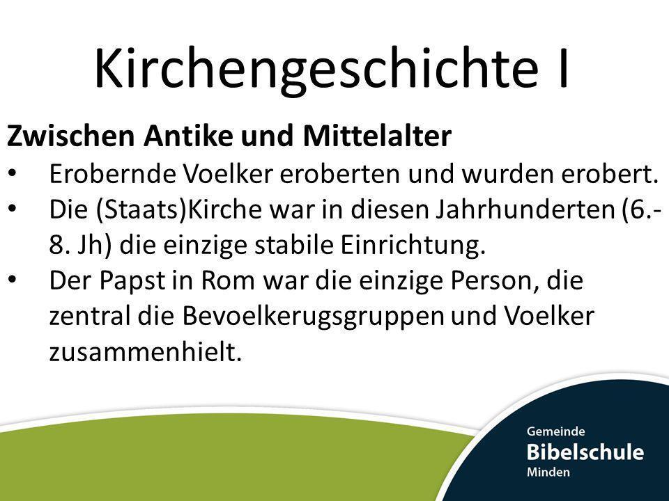 Zwischen Antike und Mittelalter Erobernde Voelker eroberten und wurden erobert. Die (Staats)Kirche war in diesen Jahrhunderten (6.- 8. Jh) die einzige