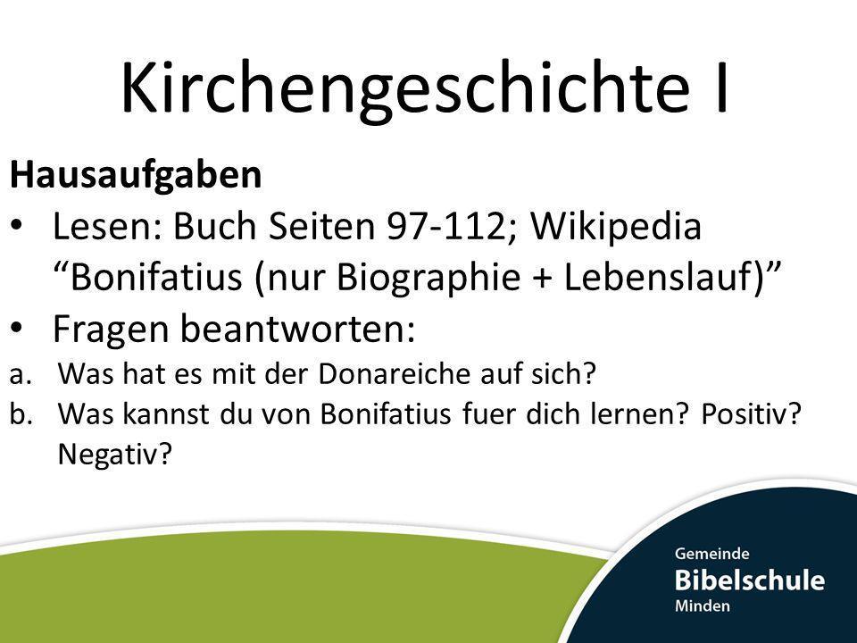 Kirchengeschichte I Hausaufgaben Lesen: Buch Seiten 97-112; Wikipedia Bonifatius (nur Biographie + Lebenslauf) Fragen beantworten: a.Was hat es mit de