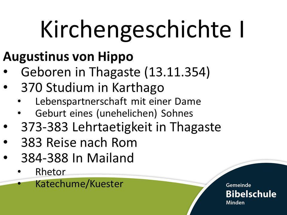 Kirchengeschichte I Augustinus von Hippo Geboren in Thagaste (13.11.354) 370 Studium in Karthago Lebenspartnerschaft mit einer Dame Geburt eines (uneh