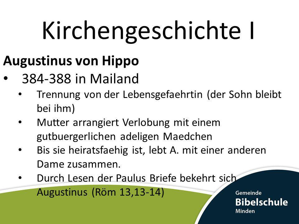 Kirchengeschichte I Augustinus von Hippo 384-388 in Mailand Trennung von der Lebensgefaehrtin (der Sohn bleibt bei ihm) Mutter arrangiert Verlobung mi