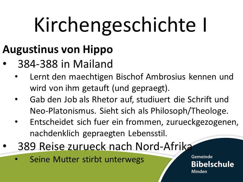 Kirchengeschichte I Augustinus von Hippo 384-388 in Mailand Lernt den maechtigen Bischof Ambrosius kennen und wird von ihm getauft (und gepraegt). Gab