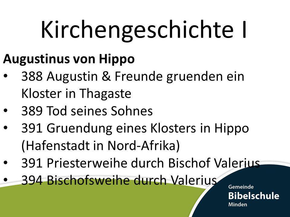 Kirchengeschichte I Augustinus von Hippo 388 Augustin & Freunde gruenden ein Kloster in Thagaste 389 Tod seines Sohnes 391 Gruendung eines Klosters in