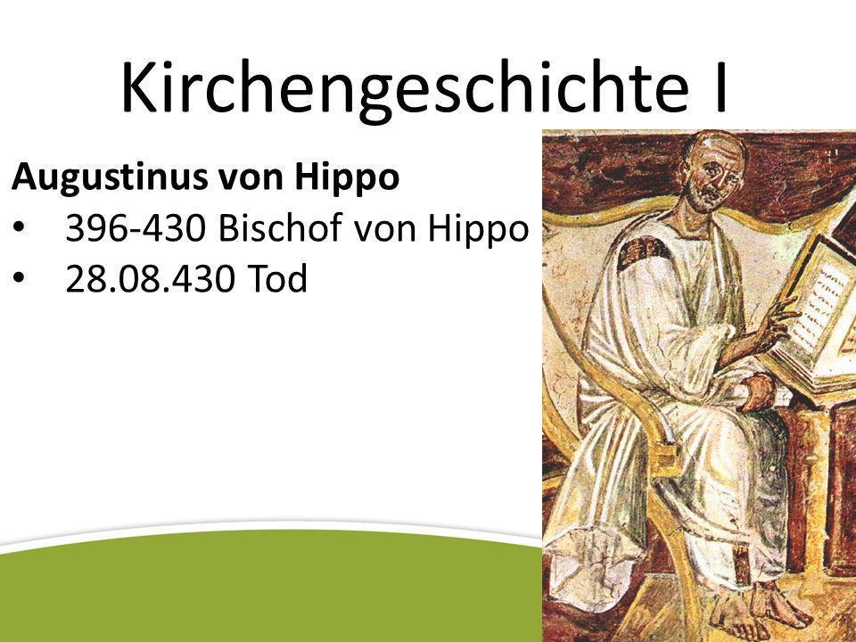 Kirchengeschichte I Augustinus von Hippo 396-430 Bischof von Hippo 28.08.430 Tod