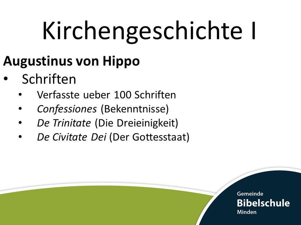 Kirchengeschichte I Augustinus von Hippo Schriften Verfasste ueber 100 Schriften Confessiones (Bekenntnisse) De Trinitate (Die Dreieinigkeit) De Civit