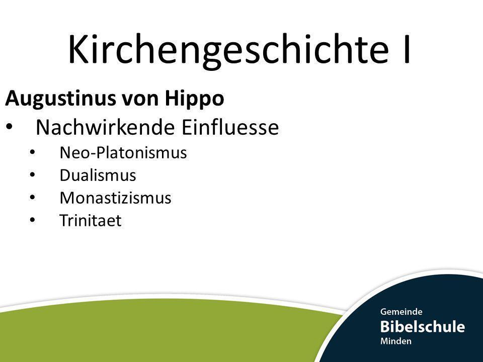 Kirchengeschichte I Augustinus von Hippo Nachwirkende Einfluesse Neo-Platonismus Dualismus Monastizismus Trinitaet