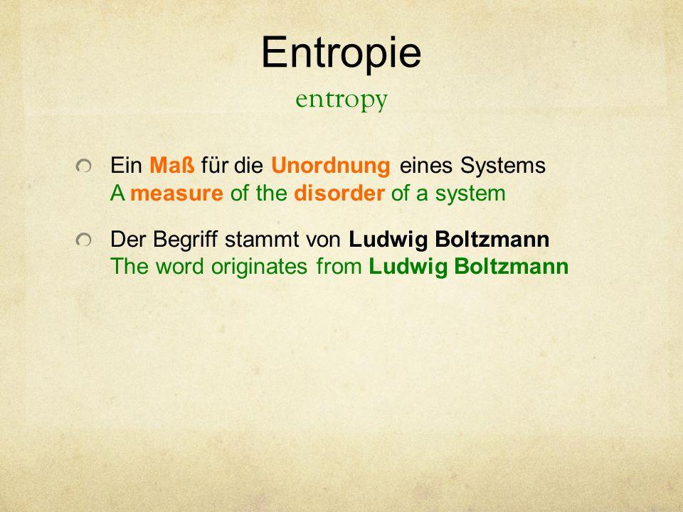 Ein Maß für die Unordnung eines Systems A measure of the disorder of a system Der Begriff stammt von Ludwig Boltzmann The word originates from Ludwig Boltzmann Entropie entropy