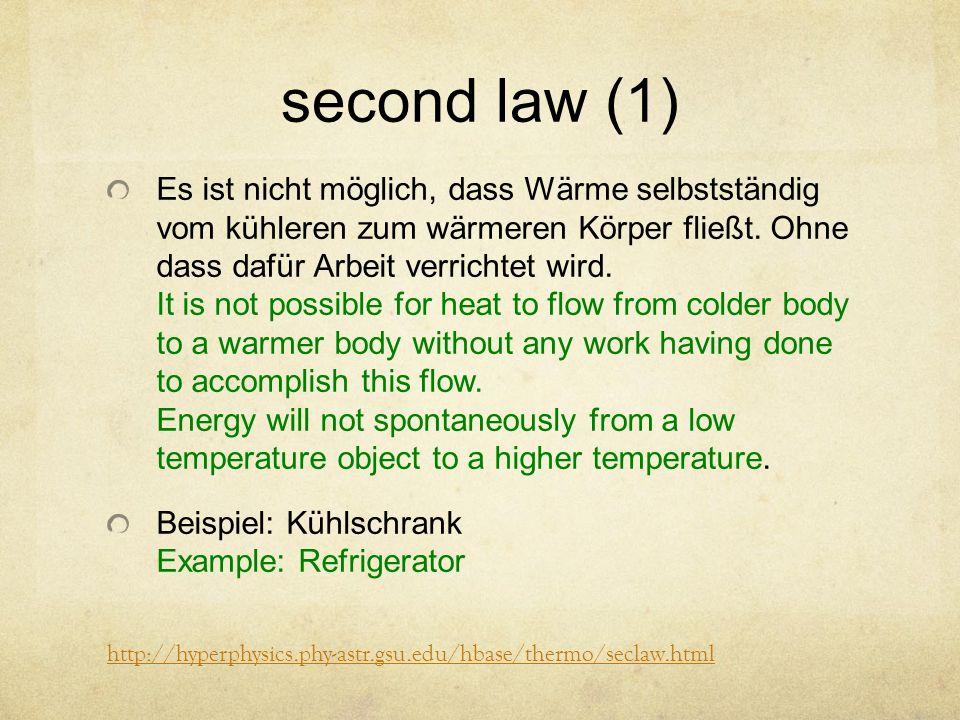 second law (1) Es ist nicht möglich, dass Wärme selbstständig vom kühleren zum wärmeren Körper fließt.
