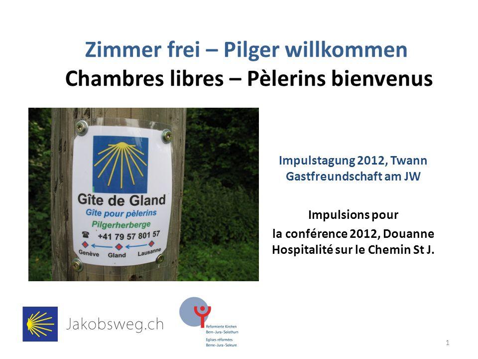 Zimmer frei – Pilger willkommen Chambres libres – Pèlerins bienvenus Impulstagung 2012, Twann Gastfreundschaft am JW Impulsions pour la conférence 201