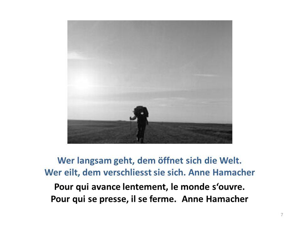 Wer langsam geht, dem öffnet sich die Welt. Wer eilt, dem verschliesst sie sich. Anne Hamacher Pour qui avance lentement, le monde souvre. Pour qui se
