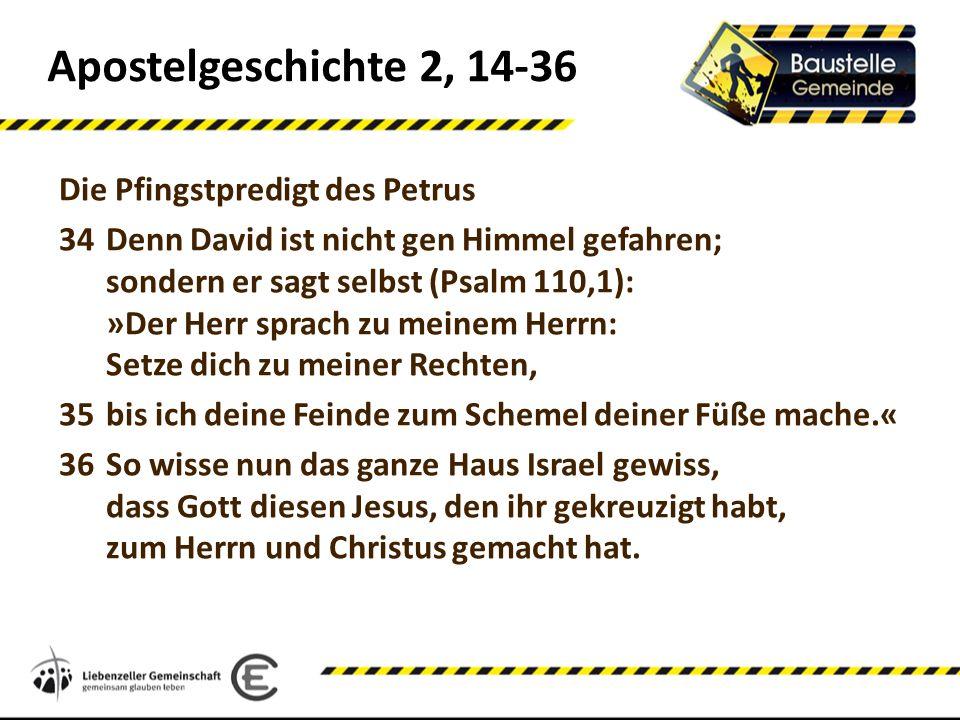 Apostelgeschichte 2, 14-36 Die Pfingstpredigt des Petrus 34Denn David ist nicht gen Himmel gefahren; sondern er sagt selbst (Psalm 110,1): »Der Herr s